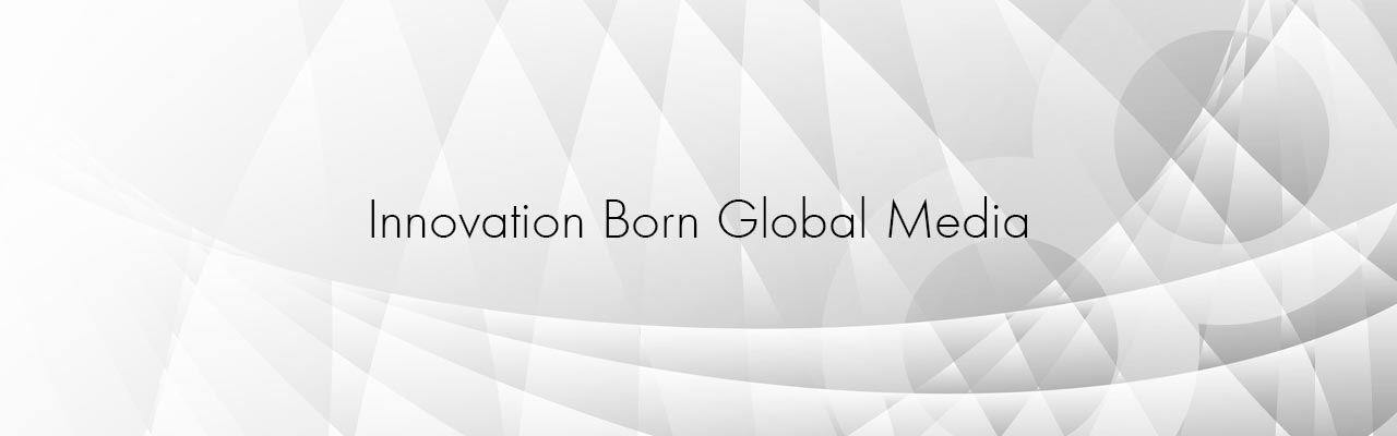 Innovation Born Global Media